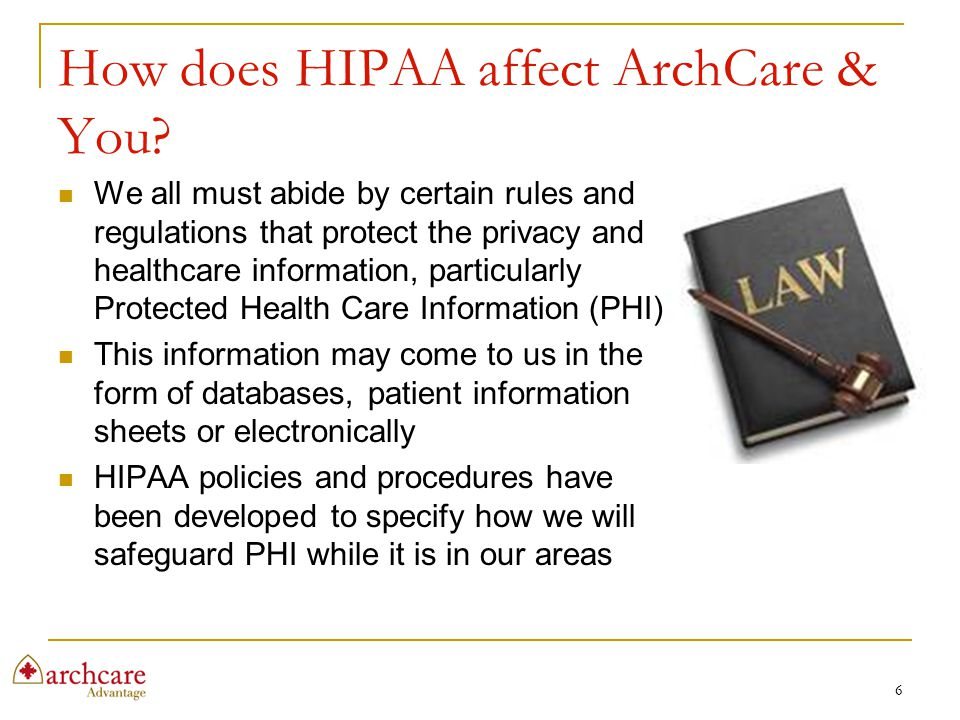 How does HIPAA affect ArchCare & You? We all must abide by certain rules and regulations that protect the privacy and healthcare information, particul