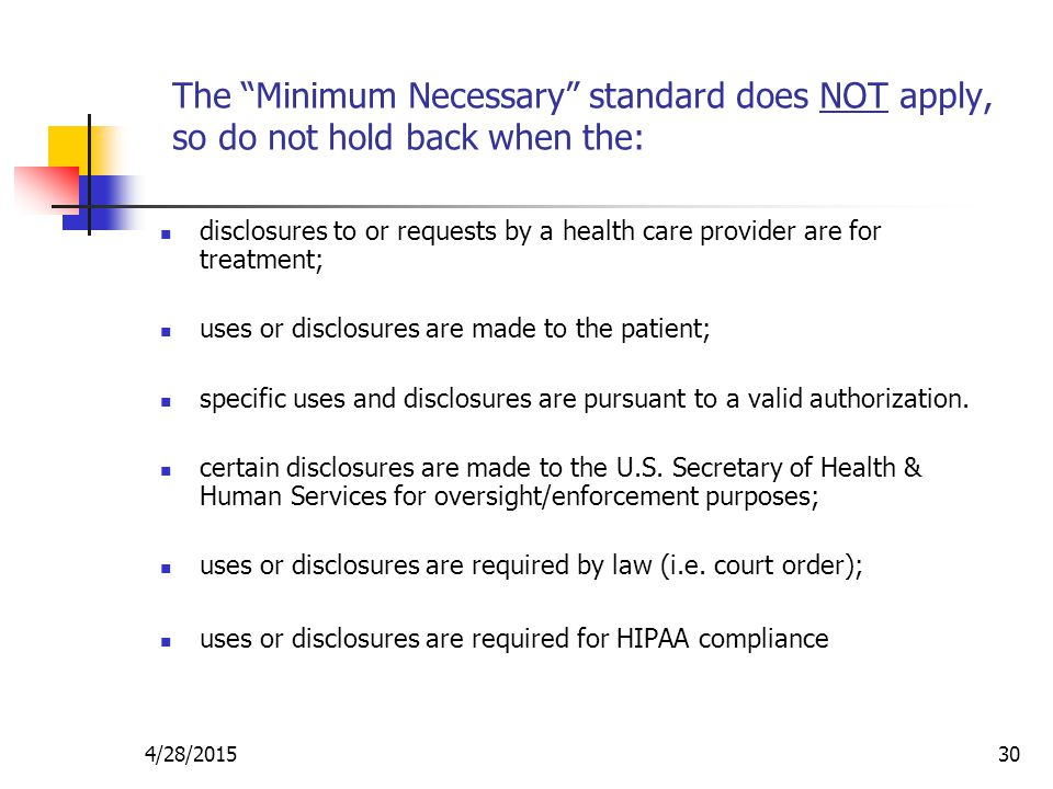 """4/28/201530 The """"Minimum Necessary"""" standard does NOT apply, so do not hold back when the: disclosures to or requests by a health care provider are fo"""
