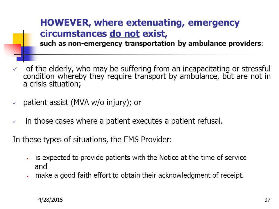 4/28/201537 HOWEVER, where extenuating, emergency circumstances do not exist, such as non ‑ emergency transportation by ambulance providers: of the el