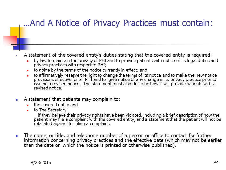 4/28/201541 … And A Notice of Privacy Practices must contain:  A statement of the covered entity's duties stating that the covered entity is required