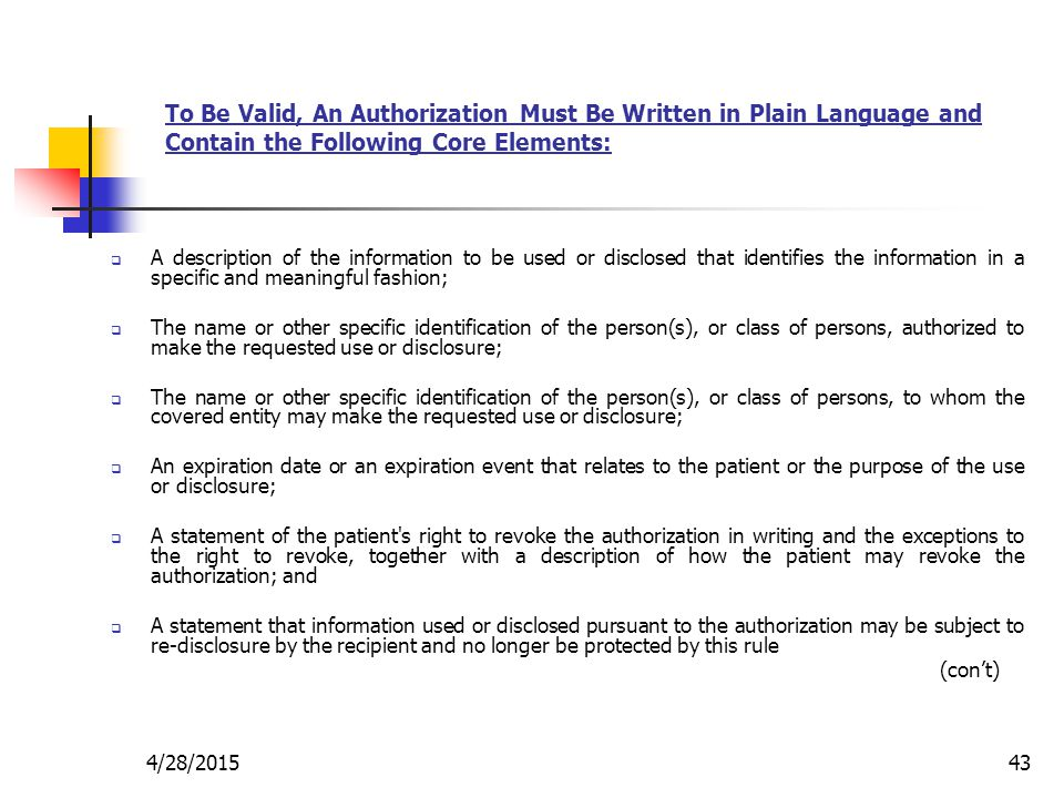 4/28/201543 To Be Valid, An Authorization Must Be Written in Plain Language and Contain the Following Core Elements:  A description of the informatio