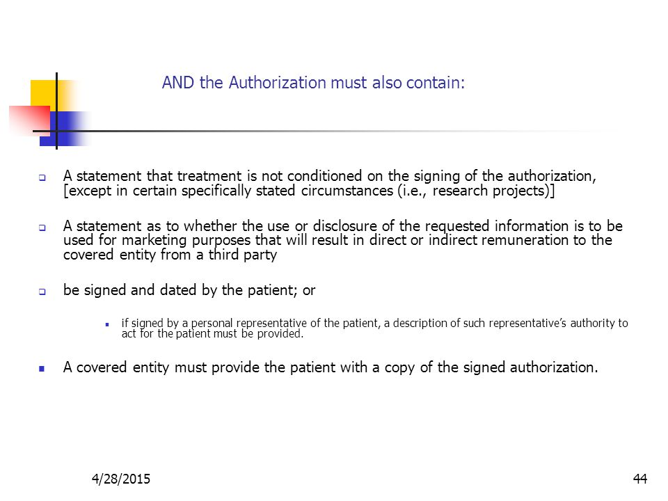 4/28/201544 AND the Authorization must also contain:  A statement that treatment is not conditioned on the signing of the authorization, [except in c