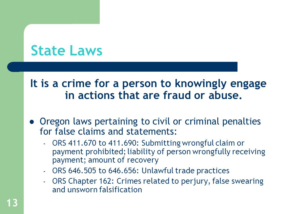 13 State Laws It is a crime for a person to knowingly engage in actions that are fraud or abuse. Oregon laws pertaining to civil or criminal penalties