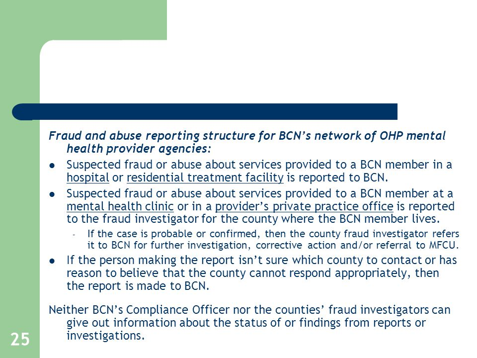 25 Fraud and abuse reporting structure for BCN's network of OHP mental health provider agencies: Suspected fraud or abuse about services provided to a