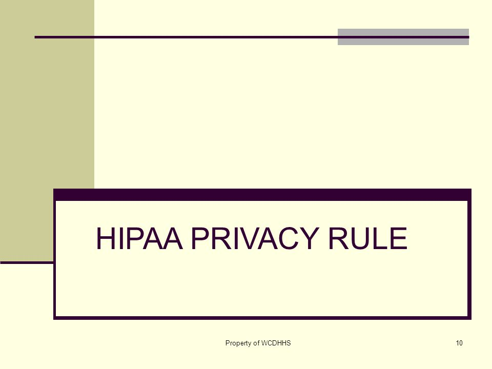 Property of WCDHHS10 HIPAA PRIVACY RULE