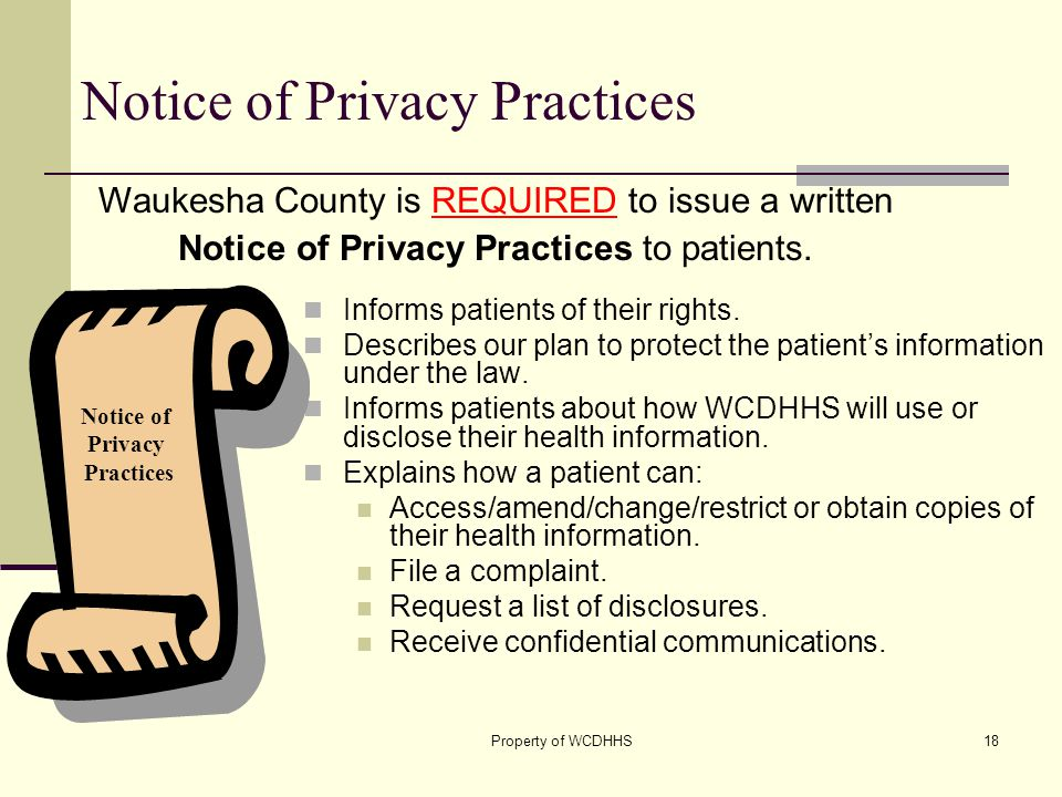 Property of WCDHHS18 Notice of Privacy Practices Informs patients of their rights.