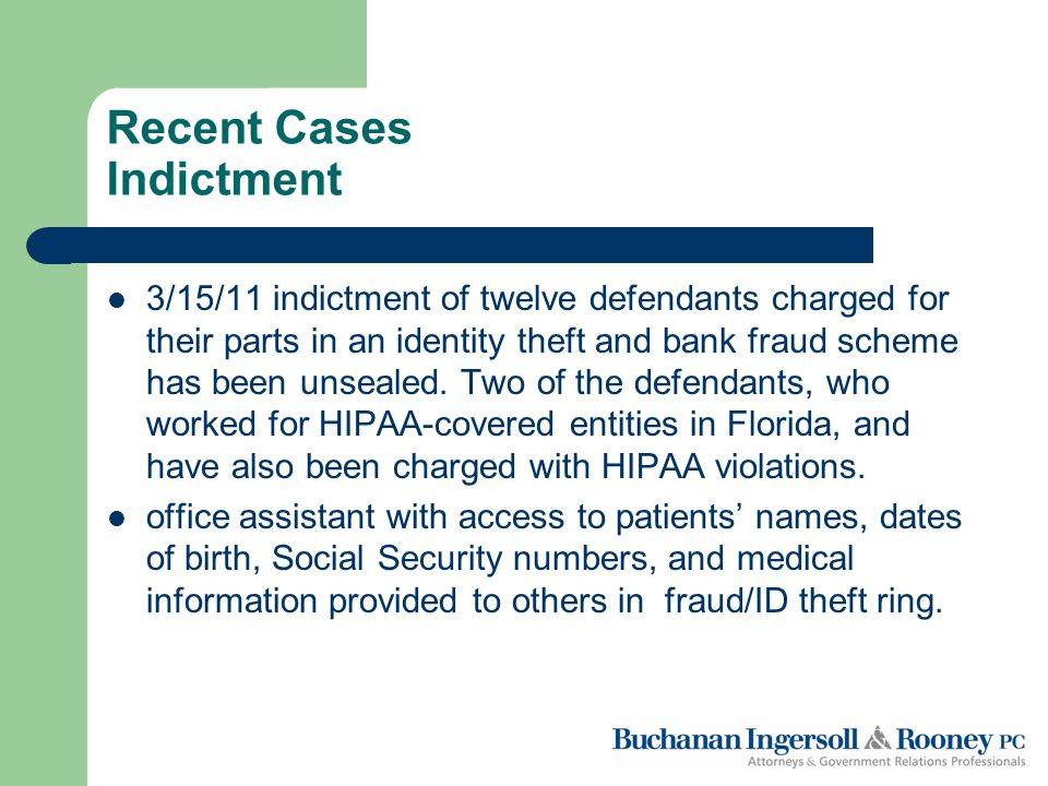 Recent Cases Indictment 3/15/11 indictment of twelve defendants charged for their parts in an identity theft and bank fraud scheme has been unsealed.