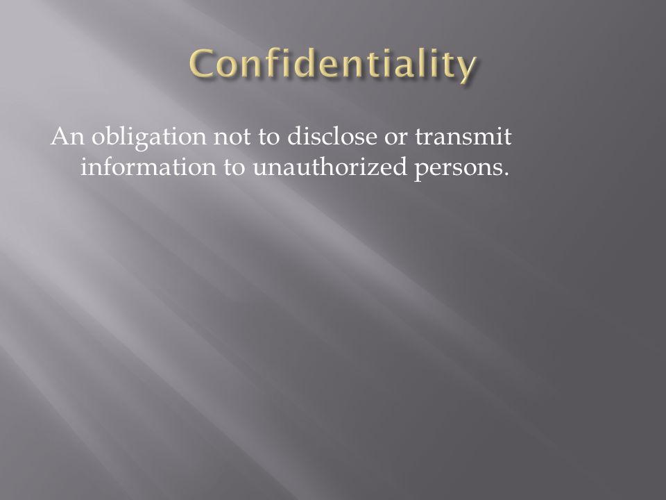 An obligation not to disclose or transmit information to unauthorized persons.