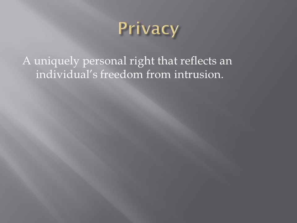 A uniquely personal right that reflects an individual's freedom from intrusion.