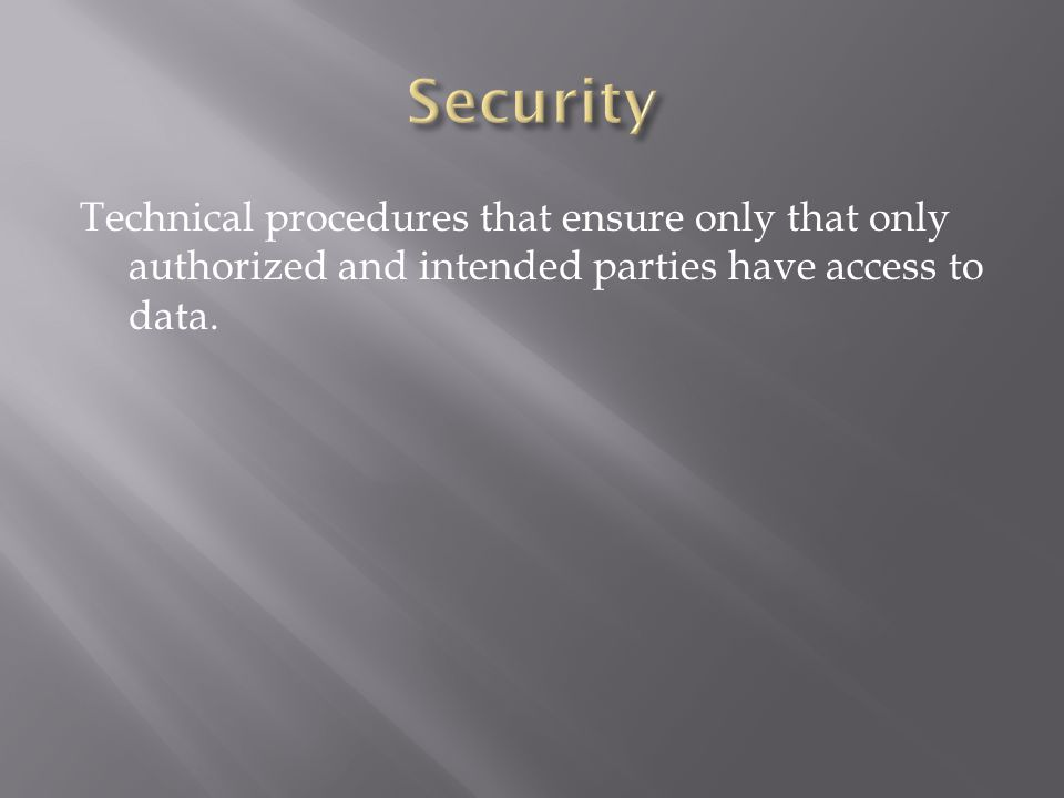 Technical procedures that ensure only that only authorized and intended parties have access to data.