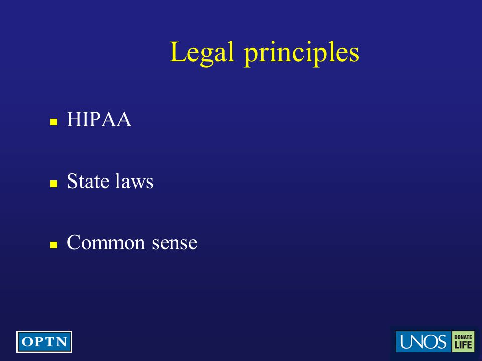 Legal principles HIPAA State laws Common sense