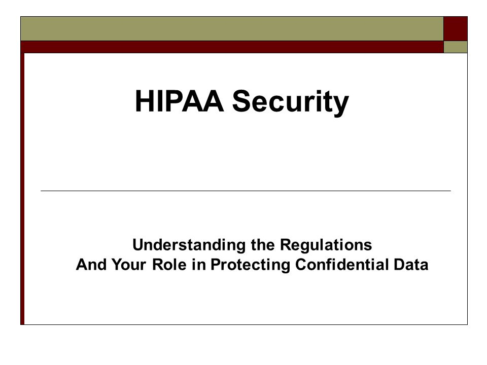 HIPAA Security Understanding the Regulations And Your Role in Protecting Confidential Data