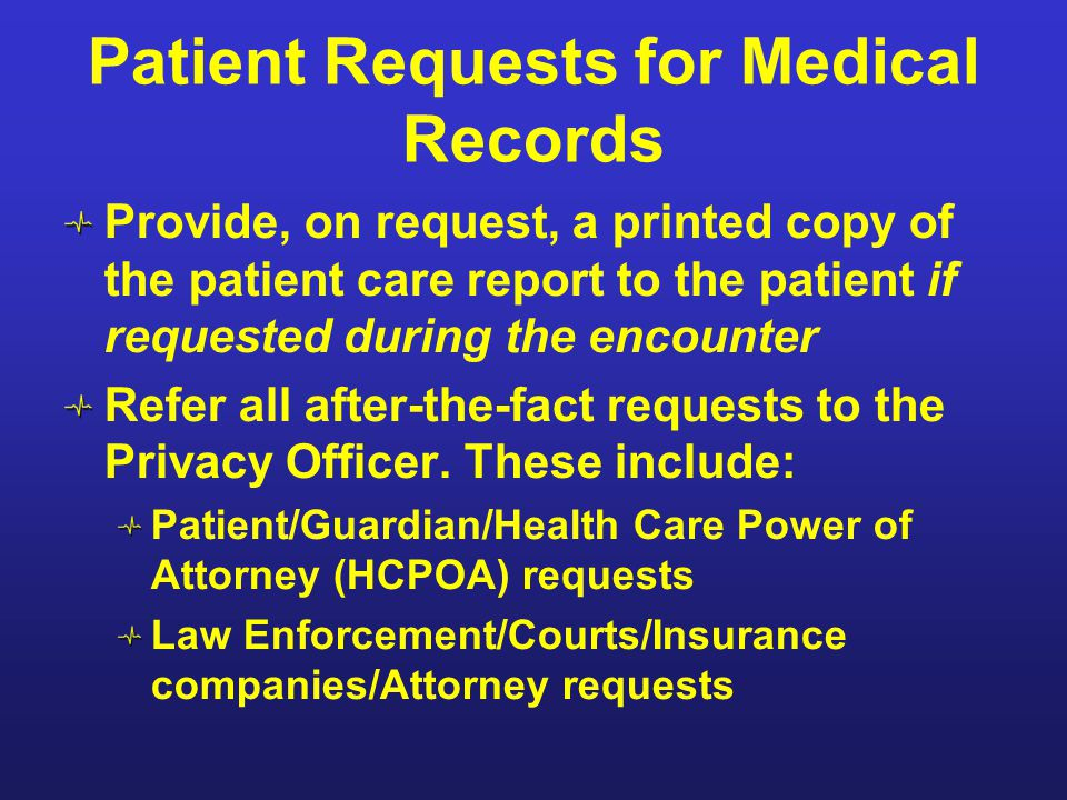 Patient Requests for Medical Records Provide, on request, a printed copy of the patient care report to the patient if requested during the encounter R