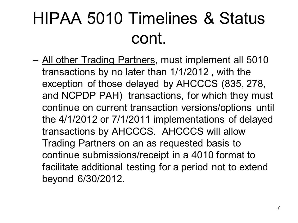 7 HIPAA 5010 Timelines & Status cont. –All other Trading Partners, must implement all 5010 transactions by no later than 1/1/2012, with the exception