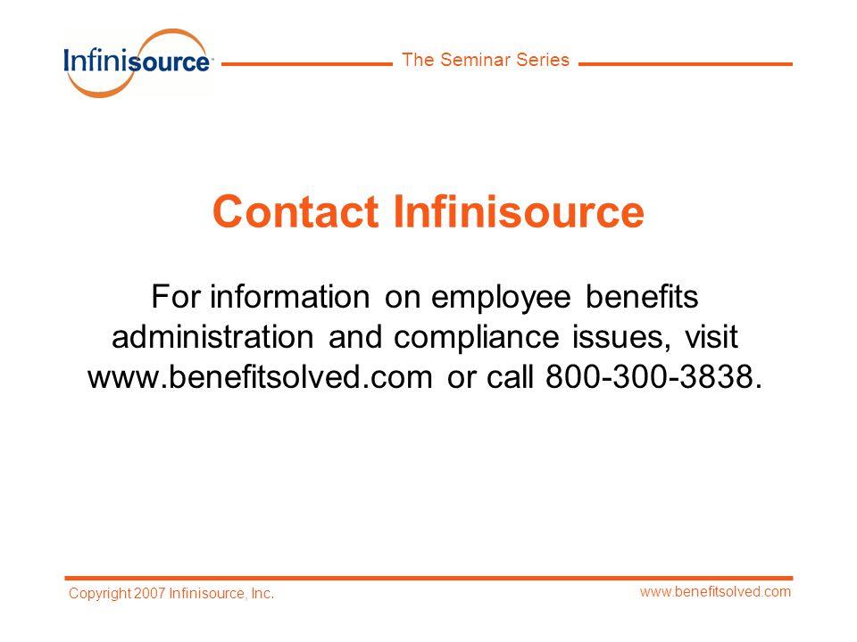 The Seminar Series www.benefitsolved.com Copyright 2007 Infinisource, Inc.