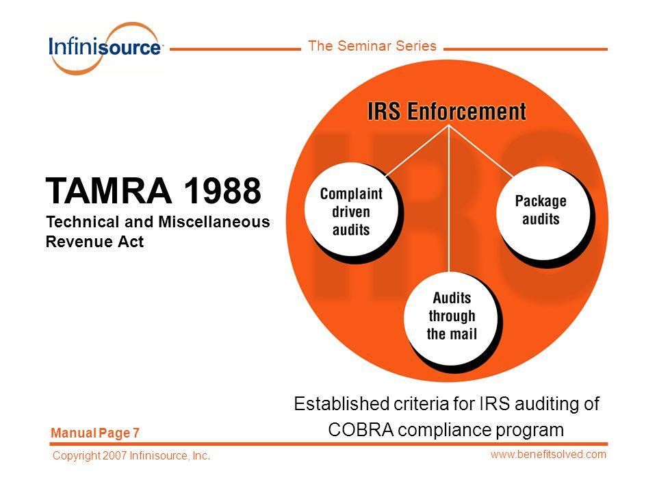 The Seminar Series www.benefitsolved.com Copyright 2007 Infinisource, Inc. Established criteria for IRS auditing of COBRA compliance program TAMRA 198