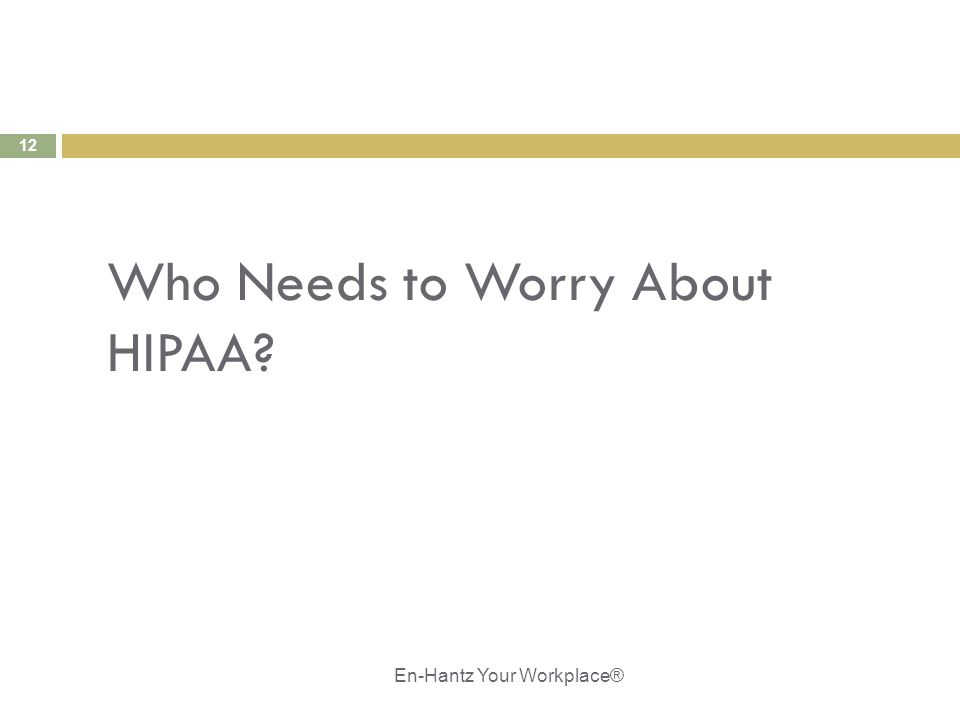 12 Who Needs to Worry About HIPAA? En-Hantz Your Workplace®