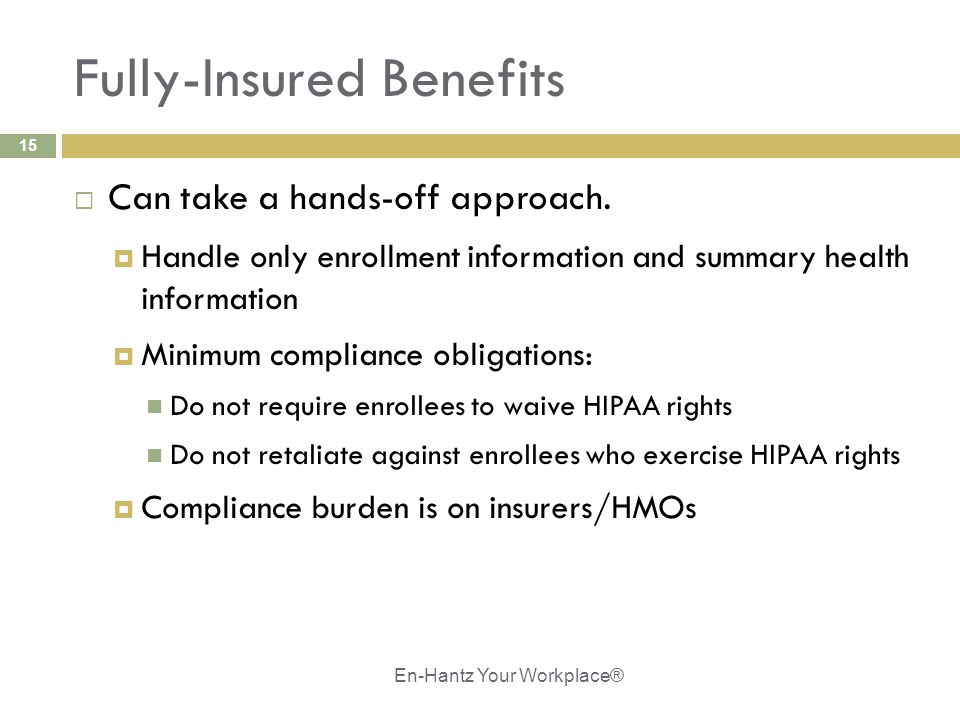 15 Fully-Insured Benefits  Can take a hands-off approach.