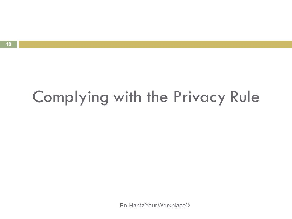 18 Complying with the Privacy Rule En-Hantz Your Workplace®