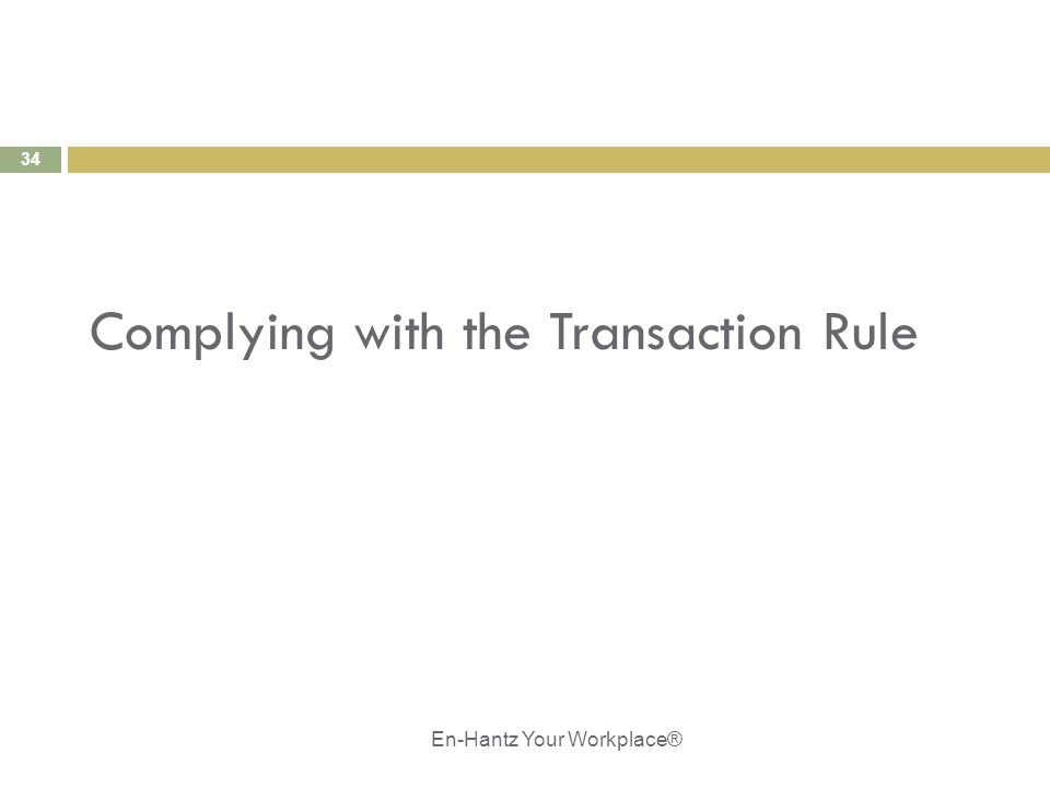 34 Complying with the Transaction Rule En-Hantz Your Workplace®