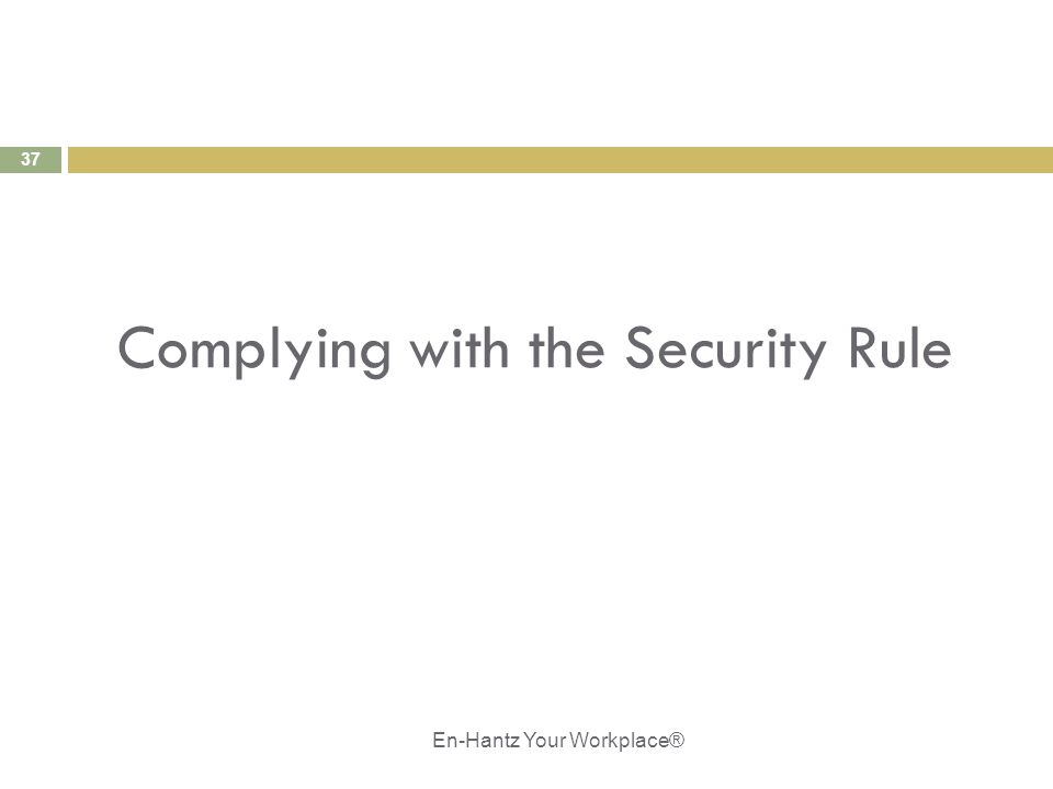 37 Complying with the Security Rule En-Hantz Your Workplace®