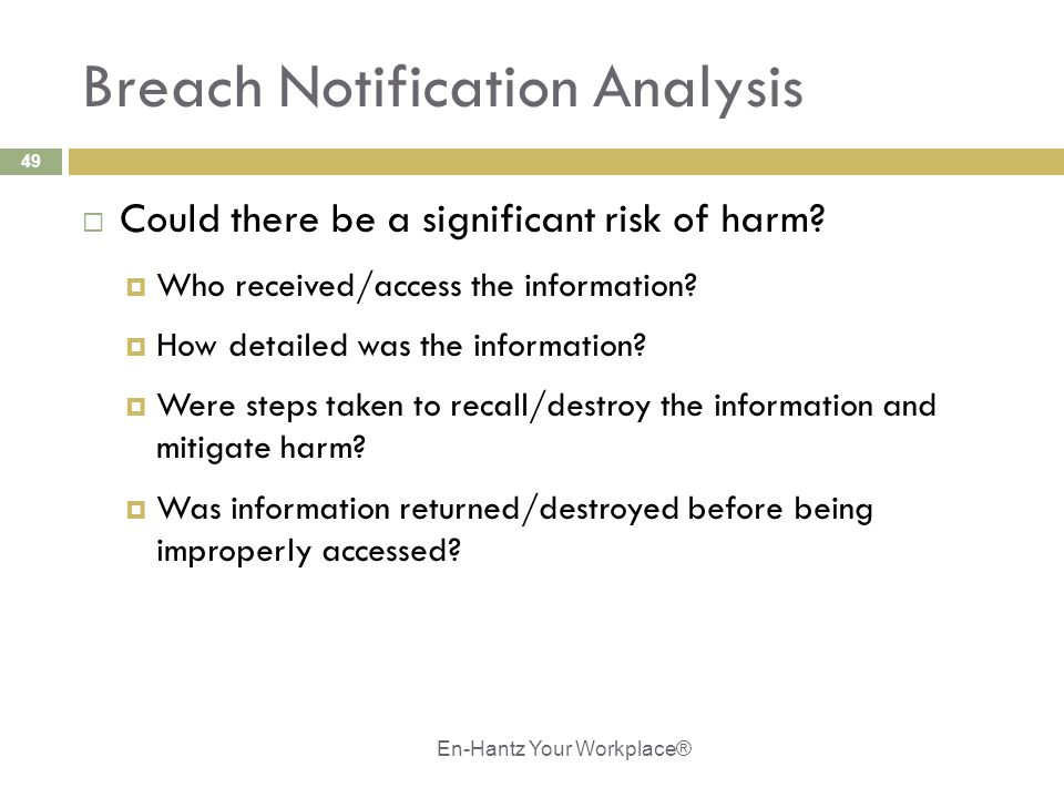 49 Breach Notification Analysis  Could there be a significant risk of harm.