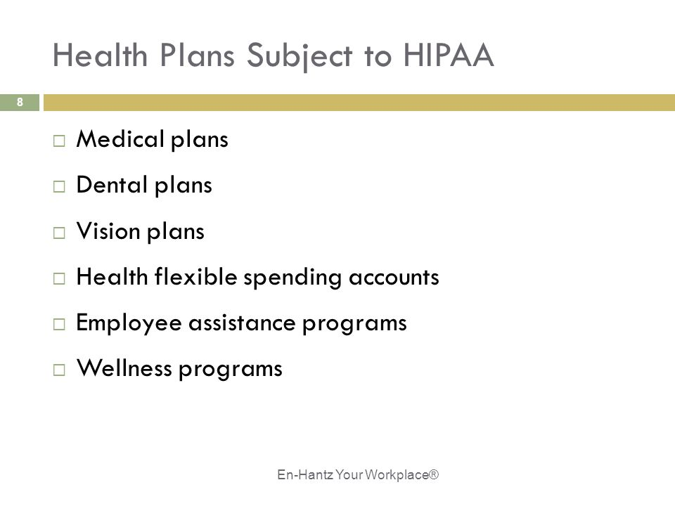 8 Health Plans Subject to HIPAA  Medical plans  Dental plans  Vision plans  Health flexible spending accounts  Employee assistance programs  Wel