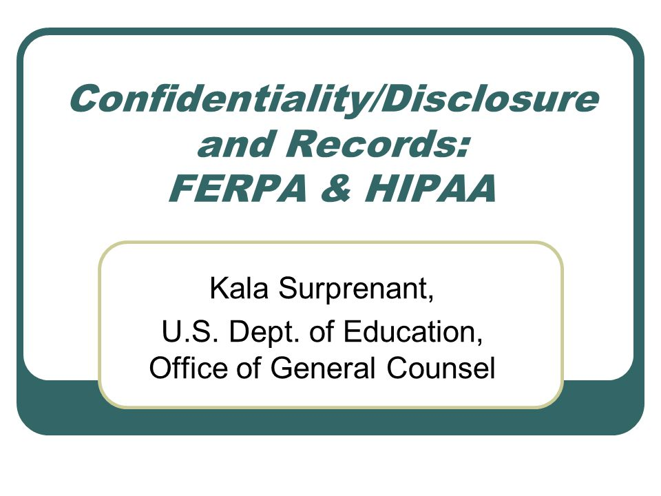 Confidentiality/Disclosure and Records: FERPA & HIPAA Kala Surprenant, U.S.