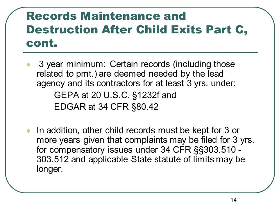 14 Records Maintenance and Destruction After Child Exits Part C, cont.