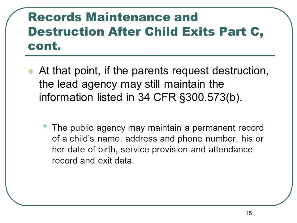 15 Records Maintenance and Destruction After Child Exits Part C, cont.