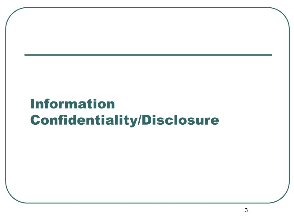 3 Information Confidentiality/Disclosure
