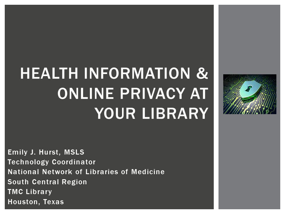 Emily J. Hurst, MSLS Technology Coordinator National Network of Libraries of Medicine South Central Region TMC Library Houston, Texas HEALTH INFORMATI
