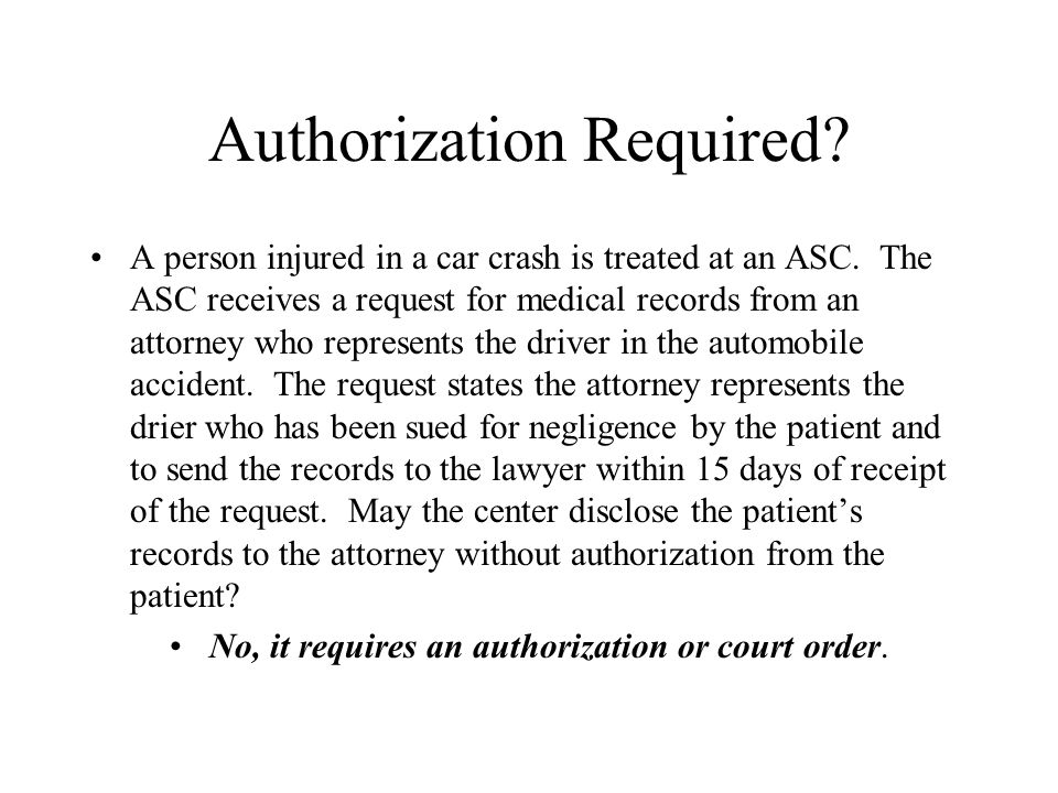 Authorization Required. A person injured in a car crash is treated at an ASC.