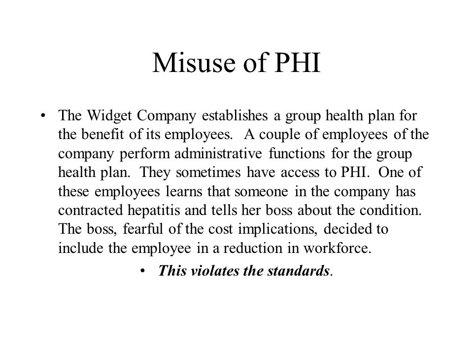 Misuse of PHI The Widget Company establishes a group health plan for the benefit of its employees.
