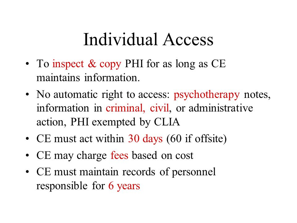 Individual Access To inspect & copy PHI for as long as CE maintains information.