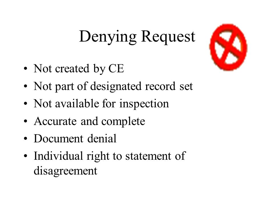 Denying Request Not created by CE Not part of designated record set Not available for inspection Accurate and complete Document denial Individual right to statement of disagreement