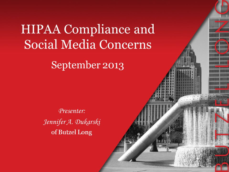 HIPAA Compliance and Social Media Concerns September 2013 Presenter: Jennifer A.