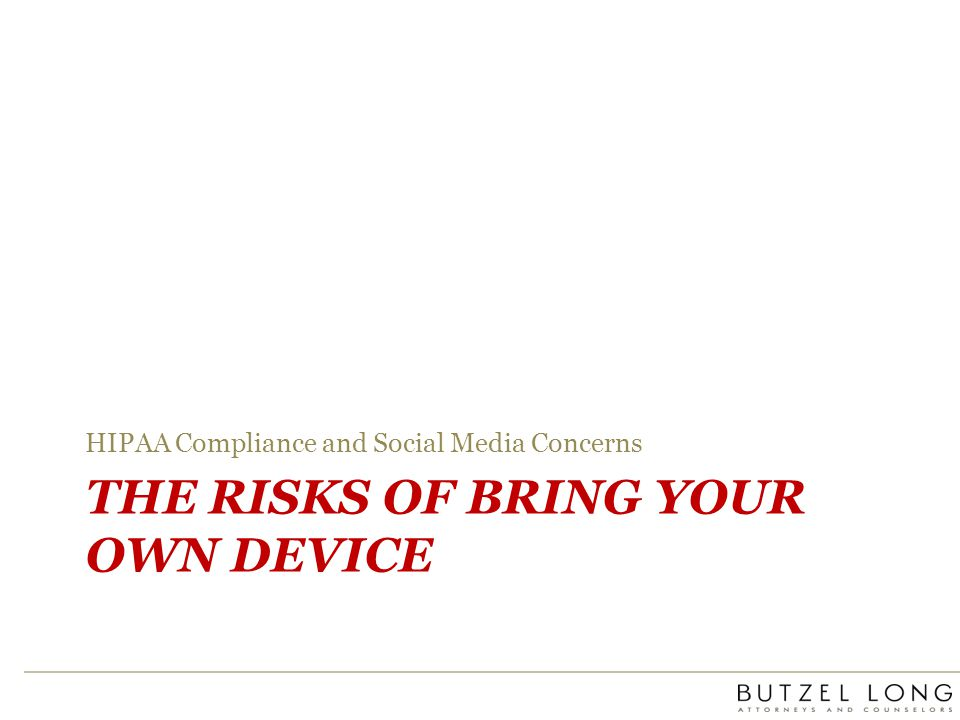 THE RISKS OF BRING YOUR OWN DEVICE HIPAA Compliance and Social Media Concerns