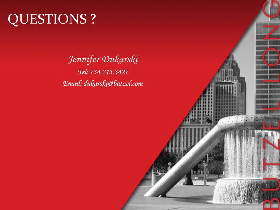 QUESTIONS Jennifer Dukarski Tel: 734.213.3427 Email: dukarski@butzel.com