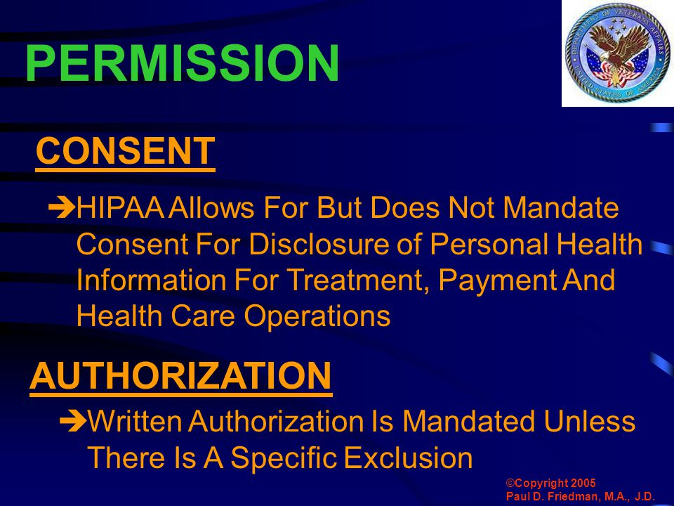 PERMISSION  HIPAA Allows For But Does Not Mandate Consent For Disclosure of Personal Health Information For Treatment, Payment And Health Care Operat