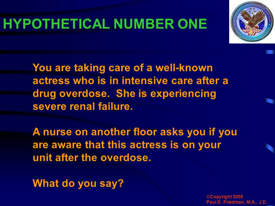 HYPOTHETICAL NUMBER ONE You are taking care of a well-known actress who is in intensive care after a drug overdose.