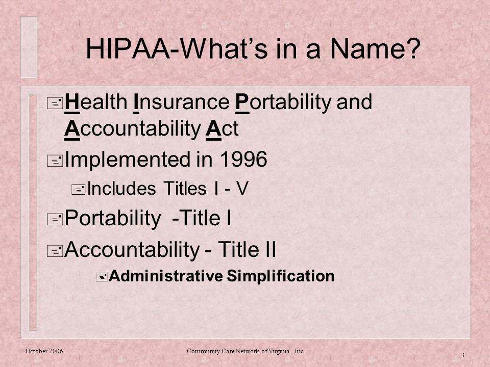 October 2006Community Care Network of Virginia, Inc 3 HIPAA-What's in a Name.