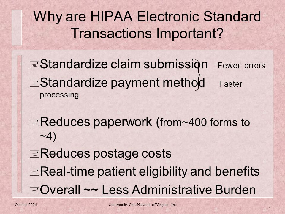 October 2006Community Care Network of Virginia, Inc 7 Why are HIPAA Electronic Standard Transactions Important.