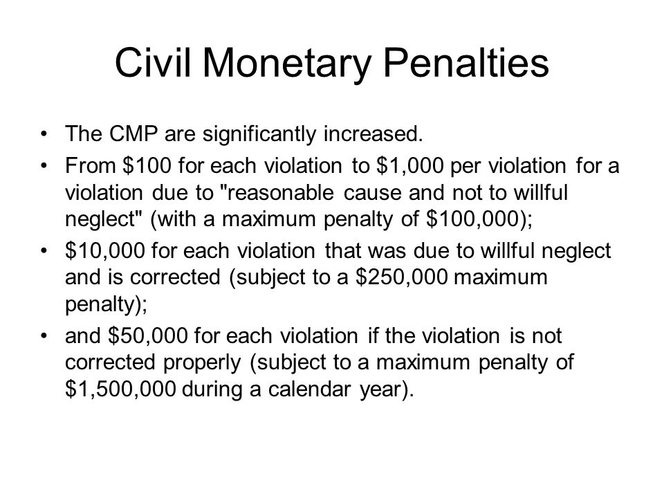 Civil Monetary Penalties The CMP are significantly increased.