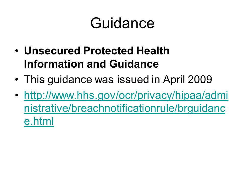 Guidance Unsecured Protected Health Information and Guidance This guidance was issued in April nistrative/breachnotificationrule/brguidanc e.htmlhttp://  nistrative/breachnotificationrule/brguidanc e.html