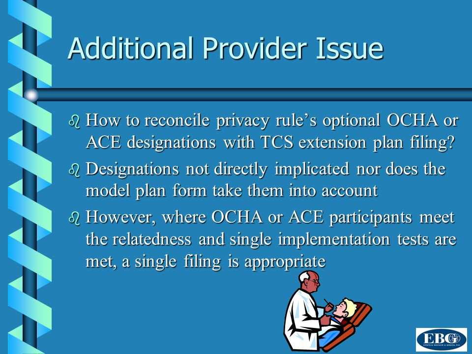Additional Provider Issue b How to reconcile privacy rule's optional OCHA or ACE designations with TCS extension plan filing.