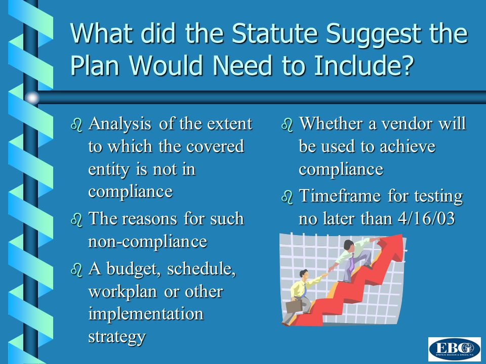 Contrast with Statute: the Model Compliance Plan Approach b No need to state the extent to which covered entity is currently noncompliant b Reasons why can include simply needing more time b Budget requirement morphs into statement of aggregate costs b Workplan requirement morphs into statement as to whether one exists