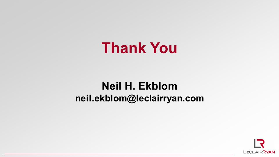 Thank You Neil H. Ekblom neil.ekblom@leclairryan.com