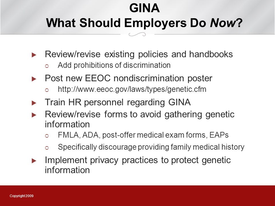 Copyright 2009 GINA What Should Employers Do Now.