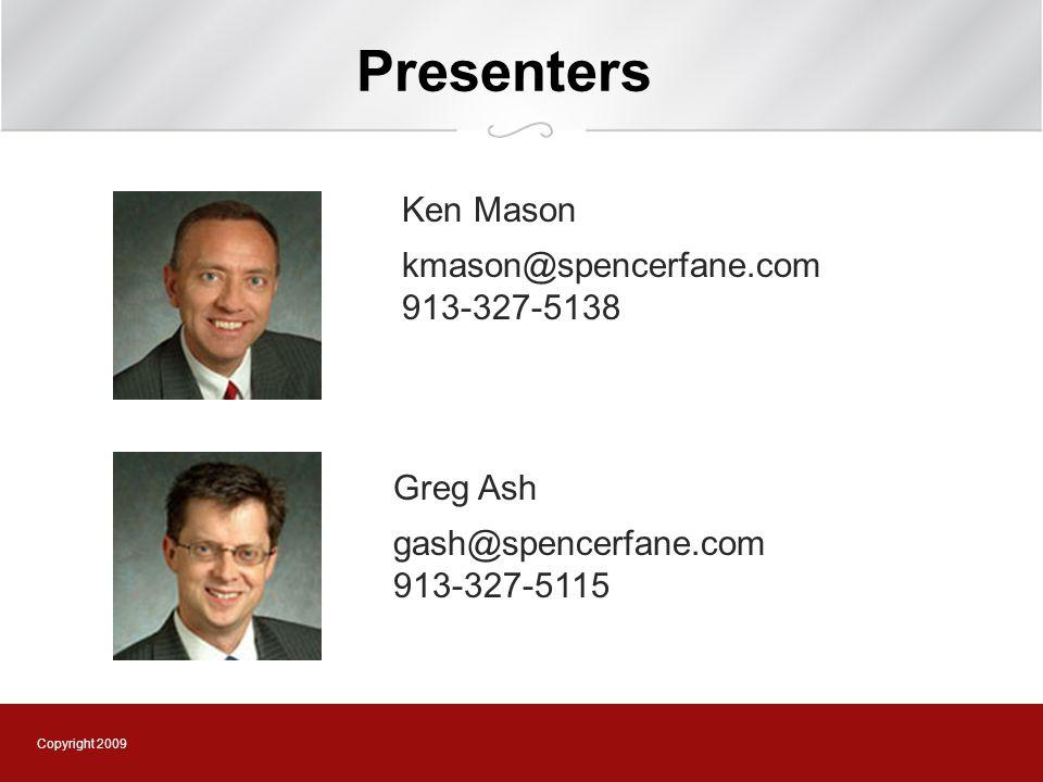 Copyright 2009 Presenters Ken Mason kmason@spencerfane.com 913-327-5138 Greg Ash gash@spencerfane.com 913-327-5115